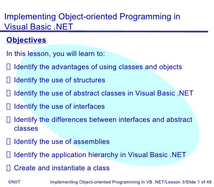 Implementing Object-oriented Programming inVisual Basic .NETObjectivesIn this lesson, you will learn to: Identify the adva...