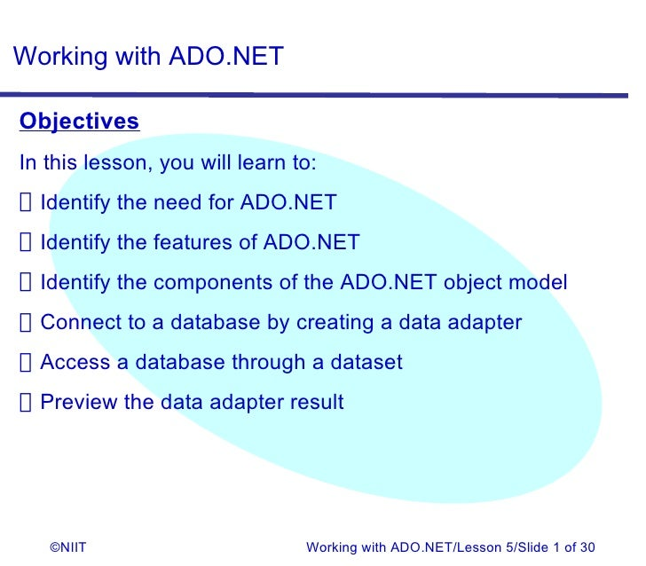Working with ADO.NETObjectivesIn this lesson, you will learn to:Identify the need for ADO.NETIdentify the features of ADO....