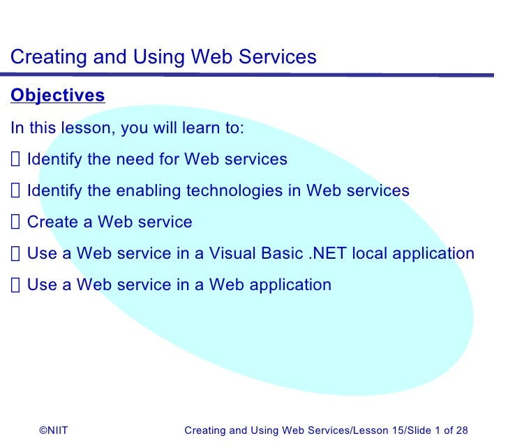 Creating and Using Web ServicesObjectivesIn this lesson, you will learn to:Identify the need for Web servicesIdentify the ...