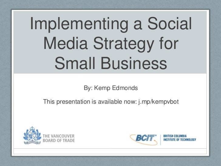 Implementing a Social Media Strategy for Small Business<br />By: Kemp Edmonds<br />This presentation is available now: j.m...