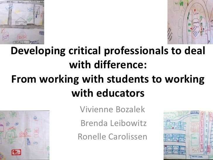 Developing critical professionals to deal           with difference:From working with students to working            with ...