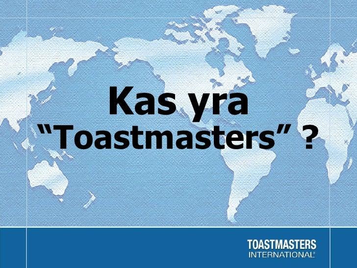 """Kas yra   """" Toastmasters """"  ?"""
