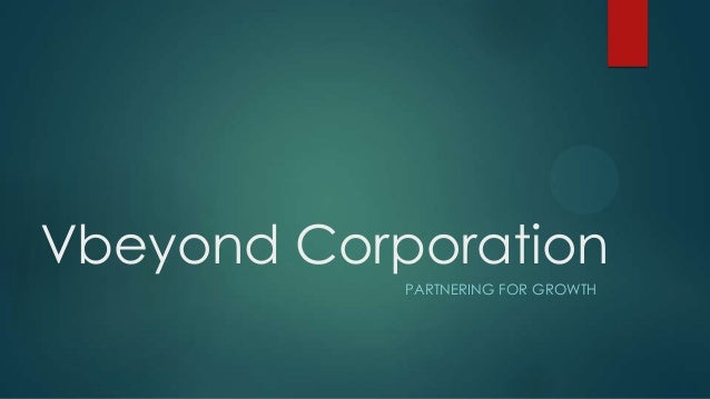 Vbeyond Corporation PARTNERING FOR GROWTH