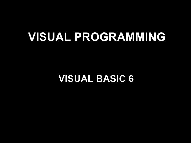 VISUAL PROGRAMMING   VISUAL BASIC 6