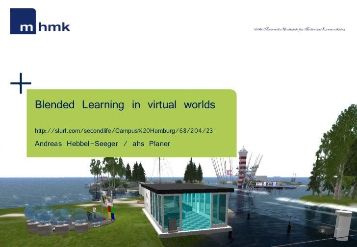 MHMK Macromedia Hochschule für Medien und KommunikationBlended Learning in virtual worldshttp://slurl.com/secondlife/Campu...