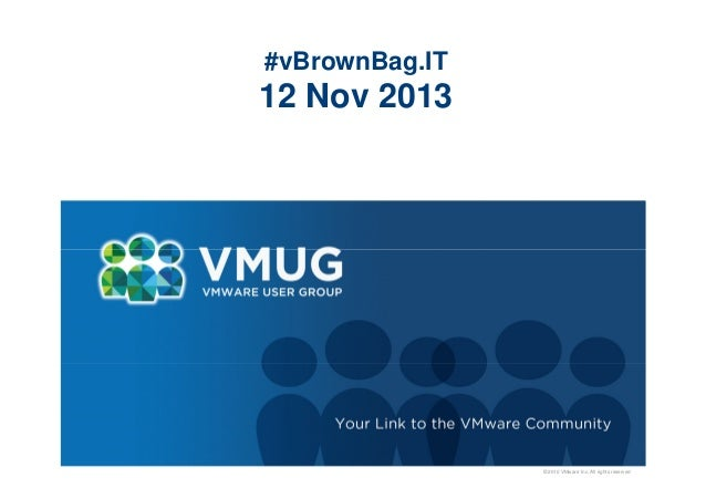 #vBrownBag.IT  12 Nov 2013  © 2010 VMware Inc. All rights reserved