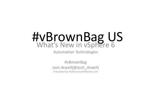 #vBrownBag USWhat's New in vSphere 6 Automation Technologies #vBrownBag Josh Atwell(@Josh_Atwell) Presented by Professiona...
