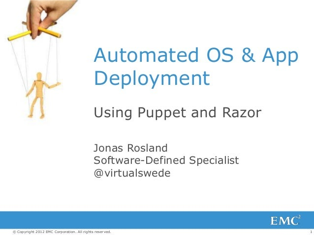1© Copyright 2012 EMC Corporation. All rights reserved.Automated OS & AppDeploymentUsing Puppet and RazorJonas RoslandSoft...