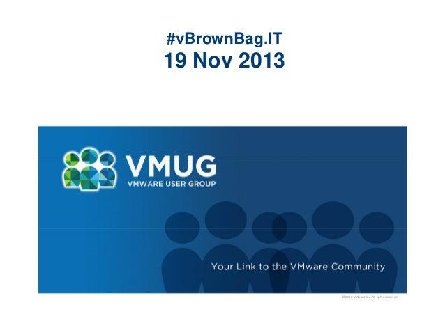 #vBrownBag.IT  19 Nov 2013  © 2010 VMware Inc. All rights reserved