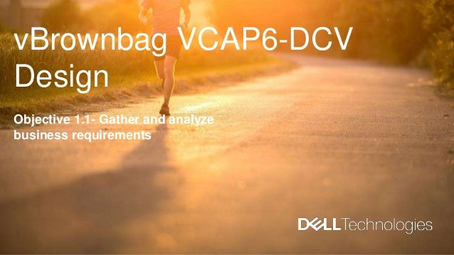 vBrownbag VCAP6-DCV Design Objective 1.1- Gather and analyze business requirements