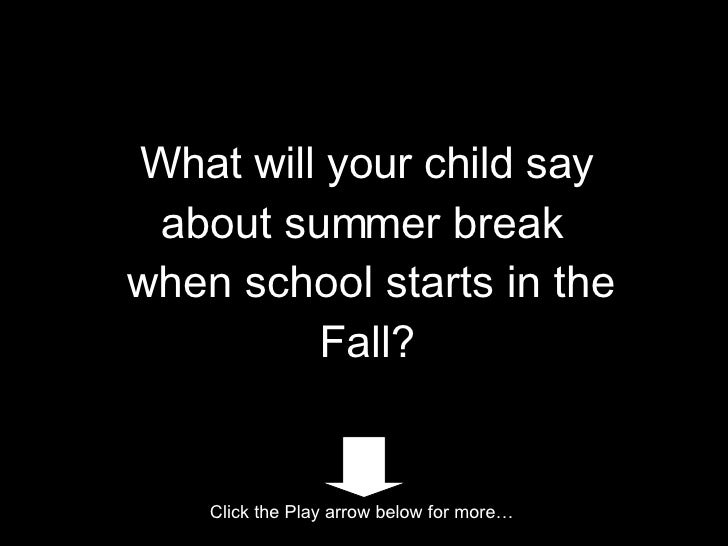 What will your child say about summer break  when school starts in the Fall? Click the Play arrow below for more…