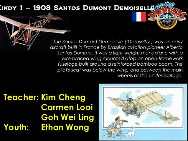 "Kindy 1 – 1908 Santos Dumont Demoiselle              TheSantos-DumontDemoiselle(""Damselfly"") was an early             a..."