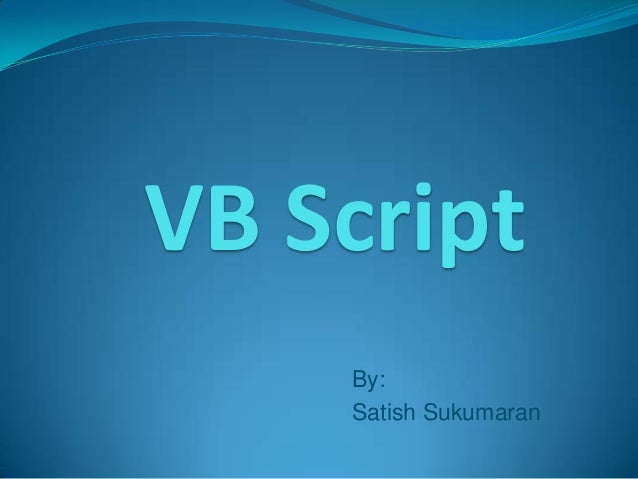 VB Script    By:    Satish Sukumaran