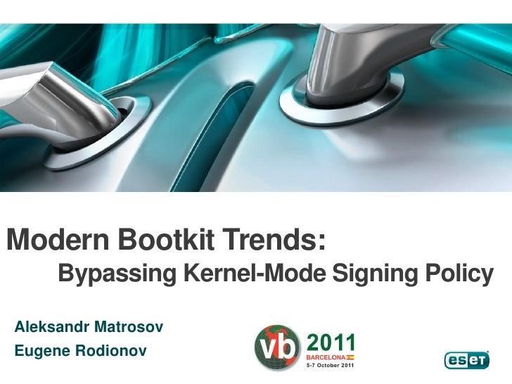 Modern Bootkit Trends:     Bypassing Kernel-Mode Signing PolicyAleksandr MatrosovEugene Rodionov