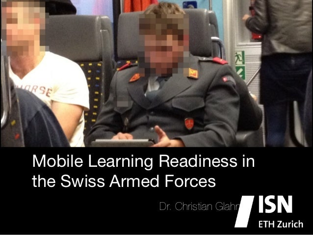 Mobile Learning Readiness inthe Swiss Armed Forces                Dr. Christian Glahn