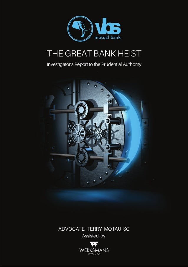 THE GREAT BANK HEIST Investigator's Report to the Prudential Authority ADVOCATE TERRY MOTAU SC Assisted by VOLUME 1
