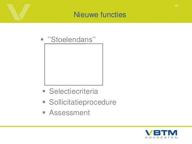 12          Nieuwe functies ''Stoelendans'' Selectiecriteria Sollicitatieprocedure Assessment