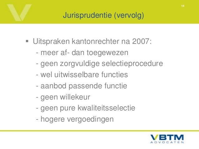 14          Jurisprudentie (vervolg) Uitspraken kantonrechter na 2007:   - meer af- dan toegewezen   - geen zorgvuldige s...