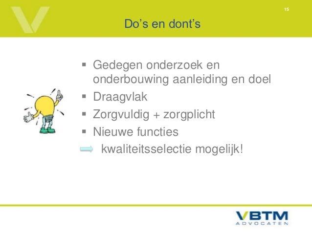 15       Do's en dont's Gedegen onderzoek en  onderbouwing aanleiding en doel Draagvlak Zorgvuldig + zorgplicht Nieuwe...