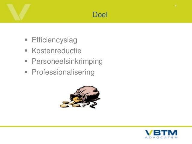 4                     Doel   Efficiencyslag   Kostenreductie   Personeelsinkrimping   Professionalisering