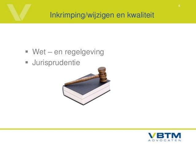 5      Inkrimping/wijzigen en kwaliteit Wet – en regelgeving Jurisprudentie