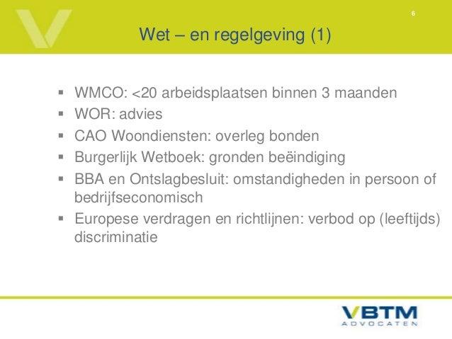 6            Wet – en regelgeving (1) WMCO: <20 arbeidsplaatsen binnen 3 maanden WOR: advies CAO Woondiensten: overleg ...
