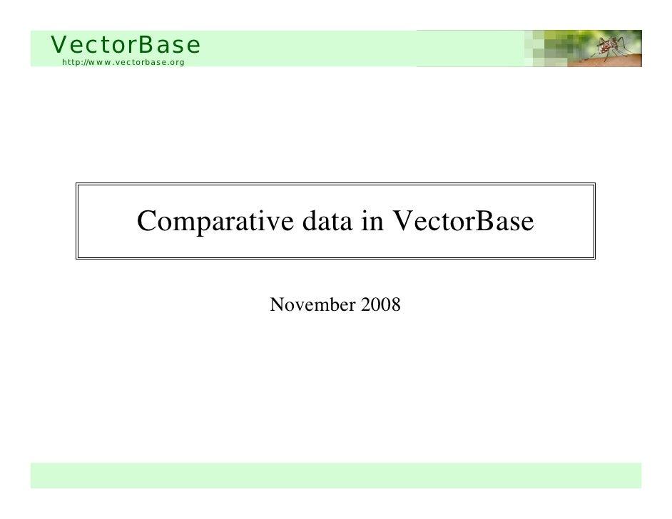 VectorBase http://www.vectorbase.org                    Comparative data in VectorBase                              Novemb...