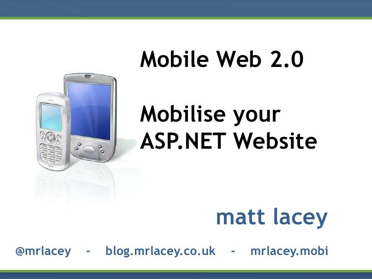 Mobile Web 2.0                      Mobilise your                     ASP.NET Website                                     ...
