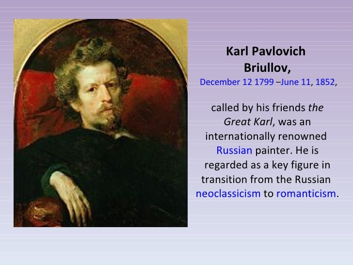 Karl Pavlovich  Briullov,   December 12   1799  – June 11 ,  1852 , called by his friends  the Great Karl , was an interna...