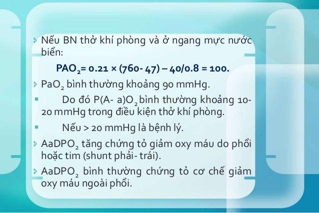  Tỷ lệ PaO2/FiO2 (tỷ lệ oxy hóa máu): đánh giá tình trạng oxy hóa máu.  Giá trị bình thường: 400-500 mmHg. PaO2/FiO2 < 3...