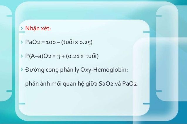  Nếu oxy gắn kết lỏng lẻo với Hb, Hb có thể nhả oxy trước khi nó đến mô. Gặp trong: toan, sốt, tăng PCO2, tăng 2,3-DPG (2...