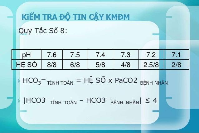 Nhận xét:  Máu động mạch và máu tĩnh mạch:  pH, PCO2, HCO3 gần giống nhau  khác nhau về PaO2 (máu tĩnh mạch có PaO2 = ½...