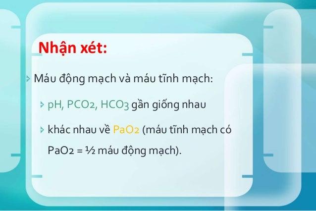 Tóm tắt: Rối loạn pH Rối loạn tiên phát Đáp ứng bù trừ Toan hô hấp ↓ PaC02 ↑ HC03↑ Kiềm hô hấp ↑ PaC02↓ HC03↓ Toan chuyển ...