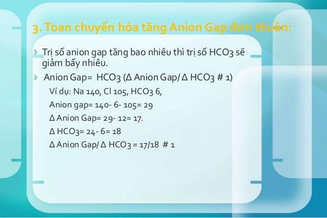 5. Tóm tắt: ΔAG/ Δ HC03 Cơ chế toan chuyển hóa 0.3- 0.7 (<1) Toan CH ↑ AG + Toan CHkhông↑ AG 0.8- 1.2 (1-2) Toan CH ↑ AG đ...