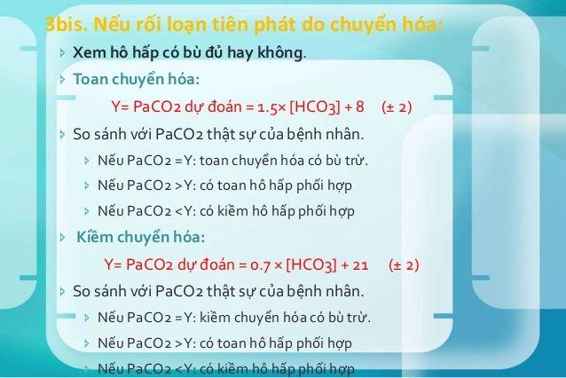 1/ Một bệnh nhân có PaC02 = 78 mmHg, pH = 7.2. HC03 theo tính toán là bao nhiêu? Phân tích kết quả KMĐM các trường hợp sau...