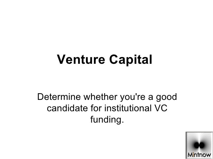 Venture Capital    Determine whether you're a good candidate for institutional VC funding.