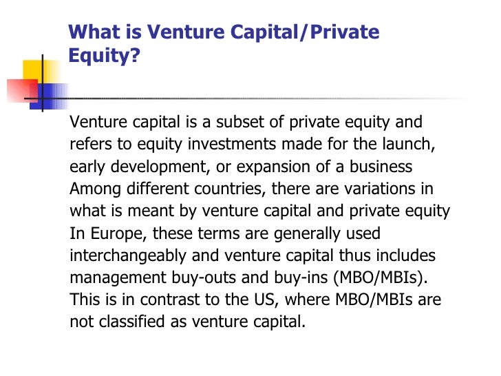 What is Venture Capital/Private Equity? <ul><li>Venture capital is a subset of private equity and </li></ul><ul><li>refers...