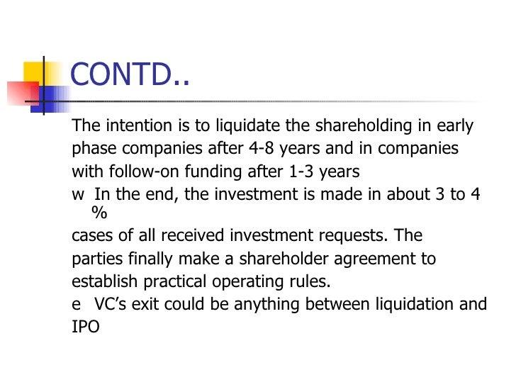 CONTD.. <ul><li>The intention is to liquidate the shareholding in early </li></ul><ul><li>phase companies after 4-8 years ...