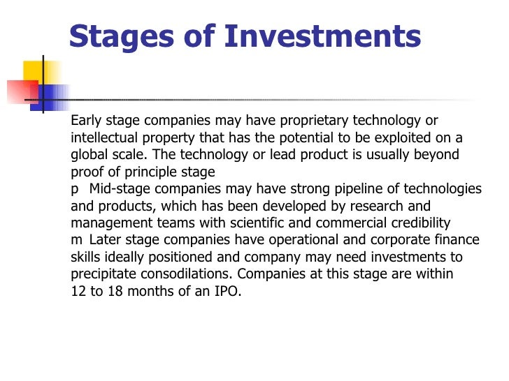 Stages of Investments <ul><li>Early stage companies may have proprietary technology or </li></ul><ul><li>intellectual prop...
