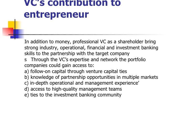 VC's contribution to entrepreneur <ul><li>In addition to money, professional VC as a shareholder bring </li></ul><ul><li>s...