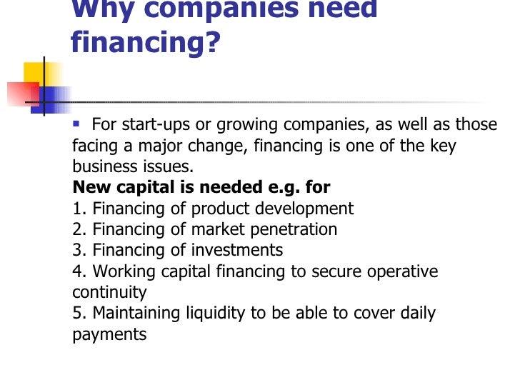 Why companies need financing? <ul><li>For start-ups or growing companies, as well as those </li></ul><ul><li>facing a majo...