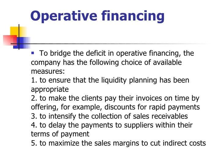 Operative financing <ul><li>To bridge the deficit in operative financing, the </li></ul><ul><li>company has the following ...