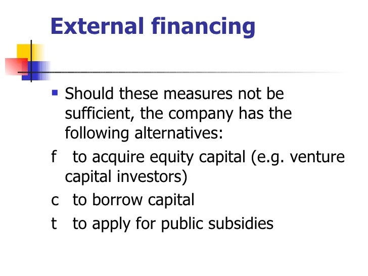 External financing <ul><li>Should these measures not be sufficient, the company has the following alternatives: </li></ul>...