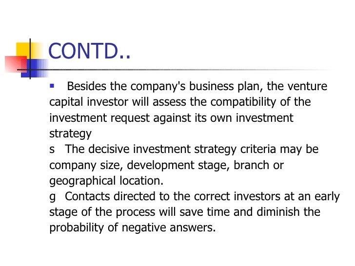 CONTD.. <ul><li>Besides the company's business plan, the venture </li></ul><ul><li>capital investor will assess the compat...