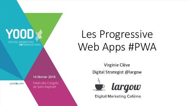 LesProgressive WebApps#PWA VirginieClève DigitalStrategist@largow