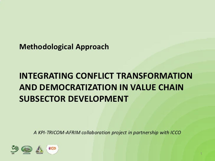 Methodological Approach      INTEGRATING CONFLICT TRANSFORMATION      AND DEMOCRATIZATION IN VALUE CHAIN      SUBSECTOR DE...