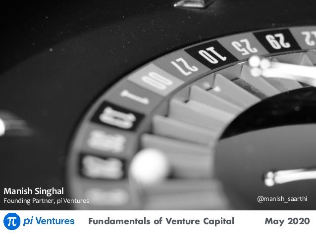 Fundamentals of Venture Capital May 2020 ManishSinghal FoundingPartner,piVentures @manish_saarthi