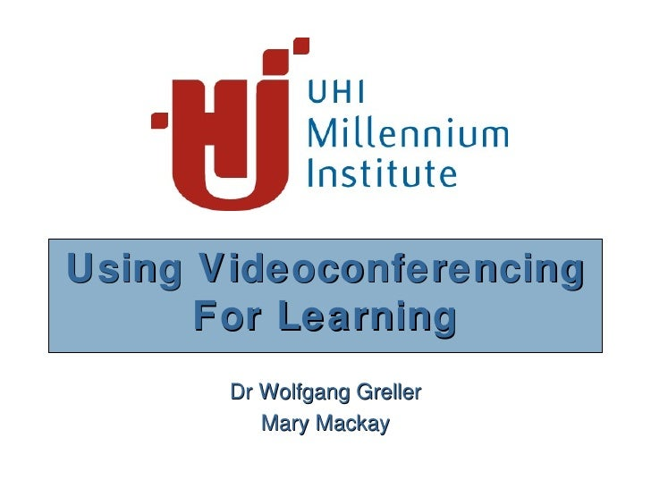 Using Videoconferencing For Learning Dr Wolfgang Greller Mary Mackay