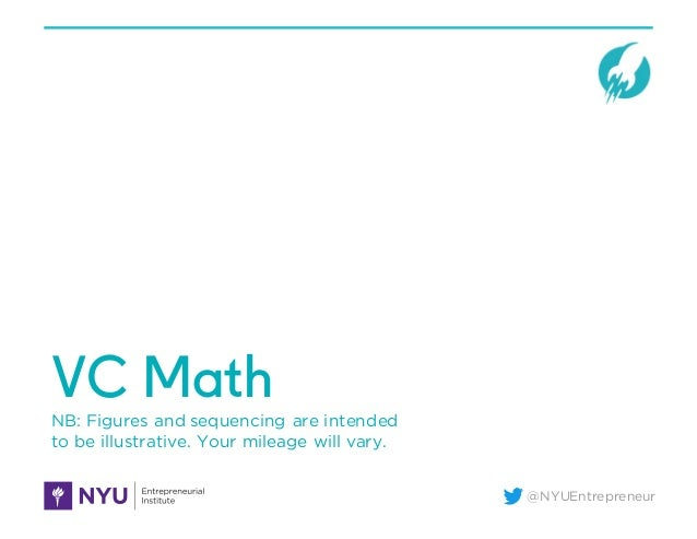 @NYUEntrepreneur VC Math NB: Figures and sequencing are intended to be illustrative. Your mileage will vary.