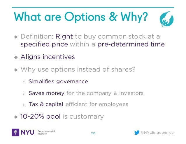 @NYUEntrepreneur What are Options & Why? u Definition: Right to buy common stock at a specified price within a pre-determi...